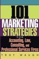 101 Marketing Strategies for Accounting, Law, Consulting, and Professional Services Firms