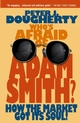Who's Afraid of Adam Smith?: How the Market Got Its Soul (0471720909) cover image