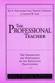 The Professional Teacher, Volume 4, The Preparation and Nurturance of the Reflective Practitioner (0787945609) cover image