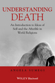 Understanding Death: An Introduction to Ideas of Self and the Afterlife in World Religions (1405153709) cover image