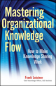 Mastering Organizational Knowledge Flow: How to Make Knowledge Sharing Work (047055990X) cover image