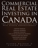 Commercial Real Estate Investing in Canada: The Complete Reference for Real Estate Professionals (047083840X) cover image
