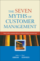 The Seven Myths of Customer Management: How to be Customer-Driven Without Being Customer-Led (047085880X) cover image