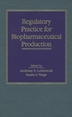 Regulatory Practice for Biopharmaceutical Production (047104900X) cover image