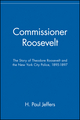 Commissioner Roosevelt: The Story of Theodore Roosevelt and the New York City Police, 1895-1897 (047114570X) cover image