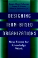 Designing Team-Based Organizations: New Forms for Knowledge Work (078790080X) cover image