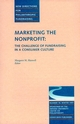 Marketing the Nonprofit: The Challenge of Fundraising in a Consumer Culture: New Directions for Philanthropic Fundraising, Number 18 (078799880X) cover image