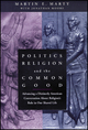Politics, Religion, and the Common Good: Advancing a Distinctly American Conversation About Religion's Role in Our Shared Life (111855440X) cover image