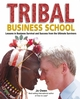 Tribal Business School: Lessons in Business Survival and Success from the Ultimate Survivors (0470727810) cover image