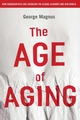 The Age of Aging: How Demographics are Changing the Global Economy and Our World (0470822910) cover image