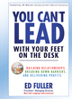 You Can't Lead With Your Feet On the Desk: Building Relationships, Breaking Down Barriers, and Delivering Profits (0470879610) cover image