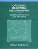 Organic Reaction Mechanisms: Selected Problems and Solutions (0471282510) cover image