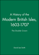 A History of the Modern British Isles, 1603-1707: The Double Crown (0631194010) cover image