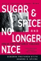 Sugar and Spice and No Longer Nice: How We Can Stop Girls' Violence (0787985910) cover image