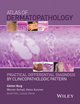 Atlas of Dermatopathology: Practical Differential Diagnosis by Clinicopathologic Pattern (1118658310) cover image