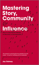 Mastering Story, Community and Influence: How to Use Social Media to Become a Socialeader (1119940710) cover image