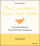 The Consultant's Quick Start Guide: An Action Planfor Your First Year in Business, 2nd Edition (0470372311) cover image