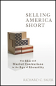 Selling America Short: The SEC and Market Contrarians in the Age of Absurdity  (0470582111) cover image