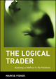 The Logical Trader: Applying a Method to the Madness (0471215511) cover image