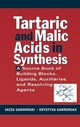 Tartaric and Malic Acids in Synthesis: A Source Book of Building Blocks, Ligands, Auxiliaries, and Resolving Agents (0471244511) cover image