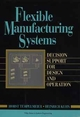 Flexible Manufacturing Systems: Decision Support for Design and Operation (0471307211) cover image