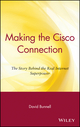 Making the Cisco Connection: The Story Behind the Real Internet Superpower (0471357111) cover image
