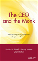 The CEO and the Monk: One Company's Journey to Profit and Purpose (0471450111) cover image