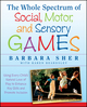 The Whole Spectrum of Social, Motor and Sensory Games: Using Every Child's Natural Love of Play to Enhance Key Skills and Promote Inclusion (1118345711) cover image