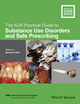 The ADA Practical Guide to Substance Use Disorders and Safe Prescribing (1118886011) cover image