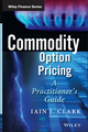 Commodity Option Pricing: A Practitioner's Guide (1119944511) cover image