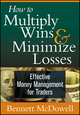 How to Multiply Wins & Minimize Losses: Effective Money Management for Traders (1592803911) cover image