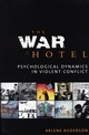 The War Hotel: Psychological Dynamics in Violent Conflict (1861564511) cover image