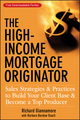 The High-Income Mortgage Originator: Sales Strategies and Practices to Build Your Client Base and Become a Top Producer  (0470137312) cover image