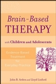 Brain-Based Therapy with Children and Adolescents: Evidence-Based Treatment for Everyday Practice (0470138912) cover image