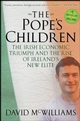 The Pope's Children: The Irish Economic Triumph and the Rise of Ireland's New Elite (0470226412) cover image