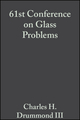 61st Conference on Glass Problems: A Collection of Papers Presented at the 61st Conference on Glass Problems, Volume 22, Issue 1 (0470295112) cover image