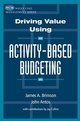 Driving Value Using Activity-Based Budgeting (0471086312) cover image