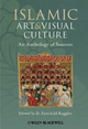 Islamic Art and Visual Culture: An Anthology of Sources (1405154012) cover image