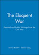 The Eloquent War: Personal and Public Writings from the Civil War (1881089312) cover image