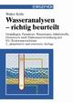 Wasseranalysen - richtig beurteilt: Grundlagen, Parameter, Wassertypen, Inhaltsstoffe, Grenzwerte nach Trink wasserverordnung und EU-Trinkwasserrichtlinie, 2. Auflage (3527623612) cover image