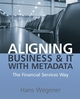 Aligning Business and IT with Metadata: The Financial Services Way (0470030313) cover image