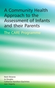 A Community Health Approach to the Assessment of Infants and their Parents: The CARE Programme (0470092513) cover image