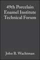 49th Porcelain Enamel Institute Technical Forum: Ceramic Engineering and Science Proceedings, Volume 9, Issue 5/6 (0470315113) cover image