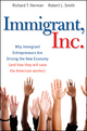 Immigrant, Inc.: Why Immigrant Entrepreneurs Are Driving the New Economy (and how they will save the American worker) (0470455713) cover image