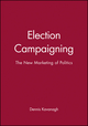 Election Campaigning: The New Marketing of Politics (0631198113) cover image