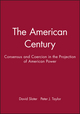 The American Century: Consensus and Coercion in the Projection of American Power (0631212213) cover image