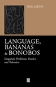 Language, Bananas and Bonobos: Linguistic Problems, Puzzles and Polemics (0631228713) cover image