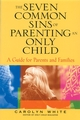 The Seven Common Sins of Parenting An Only Child: A Guide for Parents and Families (0787969613) cover image