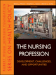 The Nursing Profession: Development, Challenges, and Opportunities (1118028813) cover image