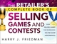 The Retailer's Complete Book of Selling Games and Contests: Over 100 Selling Games for Increasing on-the-floor Performance (1118153413) cover image